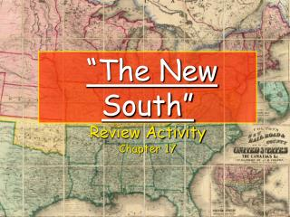 """The New South"" Review Activity Chapter 17"