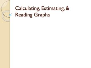 Calculating, Estimating, & Reading Graphs