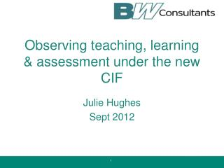 Observing teaching, learning & assessment under the new CIF