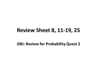 Review Sheet 8, 11-19, 25