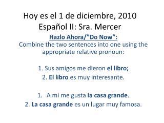 Hoy  es  el 1 de  diciembre , 2010 Español  II: Sra. Mercer