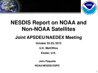 NESDIS Report on NOAA  and Non-NOAA Satellites Joint APSDEU/NAEDEX Meeting October 22-25, 2012