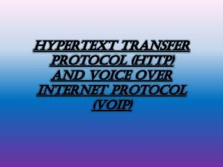 HYPERTEXT TRANSFER PROTOCOL (HTTP) AND VOICE OVER INTERNET PROTOCOL (VOIP)