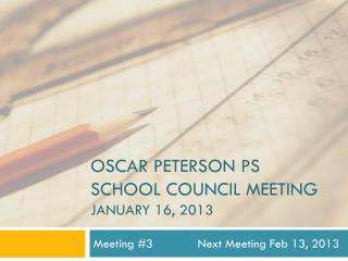 Oscar Peterson PS School Council Meeting January 16, 2013