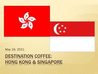 Destination Coffee:  HONG KONG & SINGAPORE