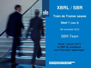 XBRL / SBR  Train de Trainer  sessie Deel 1  ( van 3) 28 november 2012 SBR-Team