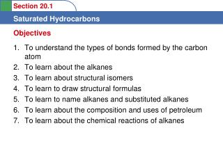 To understand the types of bonds formed by the carbon atom  To learn about the alkanes