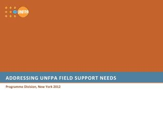 Addressing  unfpa  field support needs