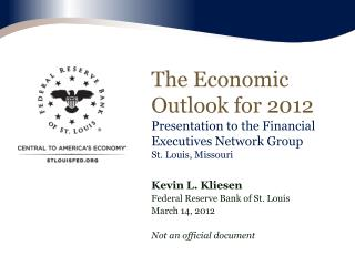 Kevin L. Kliesen Federal Reserve Bank of St. Louis March 14, 2012 Not an official document