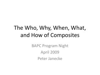 The Who, Why, When, What,  and How of Composites