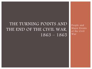 The  turning points and the end  of  the Civil War,  1863  –  1865