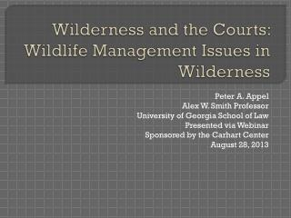 Wilderness and the Courts:  Wildlife Management Issues in Wilderness