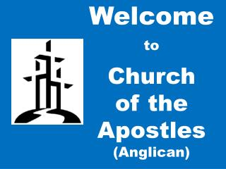 Welcome  to Church  of  the  Apostles (Anglican)