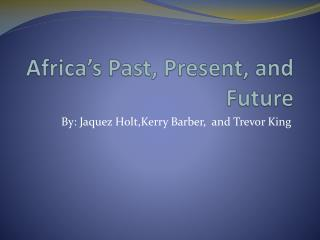 Africa's Past, Present, and Future
