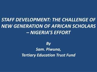 STAFF DEVELOPMENT: THE CHALLENGE OF  NEW GENERATION OF AFRICAN SCHOLARS – NIGERIA'S EFFORT