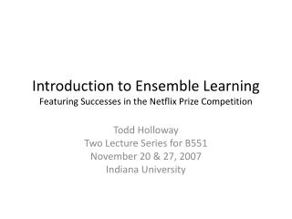 Introduction to Ensemble Learning Featuring Successes in the Netflix Prize Competition