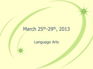 March 25 th -29 th , 2013