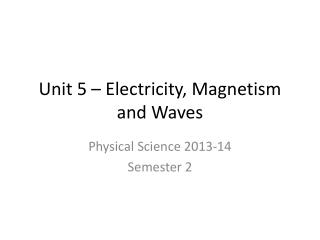 Unit 5 – Electricity, Magnetism and Waves