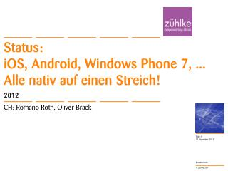 Status:  iOS , Android, Windows Phone 7, ...  Alle nativ  auf  einen Streich !
