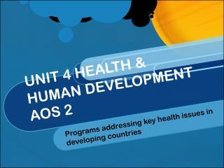 UNIT 4 HEALTH & HUMAN DEVELOPMENT AOS 2