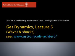 Gas Dynamics, Lecture 6 (Waves & shocks) see:  astro.ru.nl/~achterb/