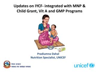 Updates on IYCF- integrated with MNP & Child Grant,  Vit  A and GMP Programs