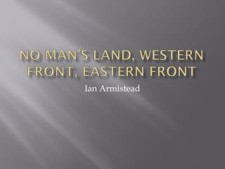 No Man�s Land, Western Front, Eastern Front