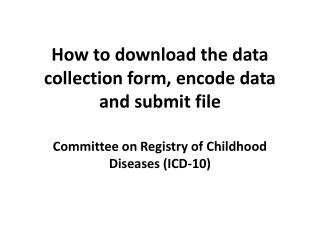 How to download the data collection form, encode data and submit file