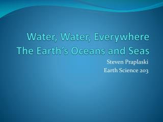 Water, Water, Everywhere The Earth's Oceans and Seas