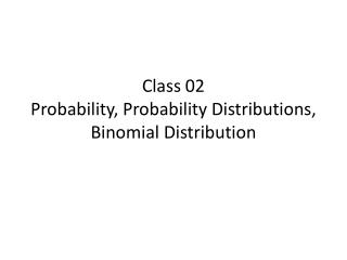 Class 02 Probability, Probability Distributions,  Binomial Distribution