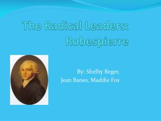 The Radical Leaders: Robespierre