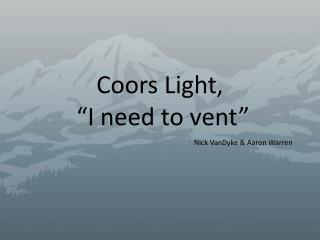 "Coors Light,  ""I need to vent"""