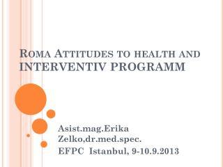 Roma Attitudes to health  and  INTERVENTIV PROGRAMM
