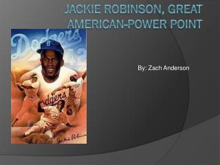 Jackie Robinson, Great American-Power point