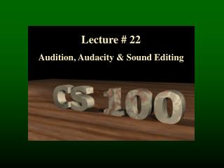 Lecture #  22 Audition, Audacity & Sound Editing