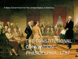 The Constitutional Convention – Philadelphia, 1787