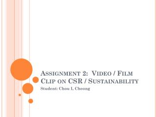 Assignment 2:  Video / Film Clip on CSR / Sustainability