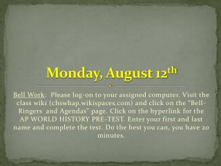 Monday, August 12 th