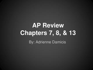 AP Review  Chapters 7, 8, & 13