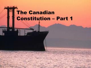 The Canadian  Constitution – Part 1