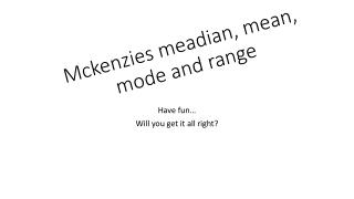 Mckenzies meadian , mean, mode and range