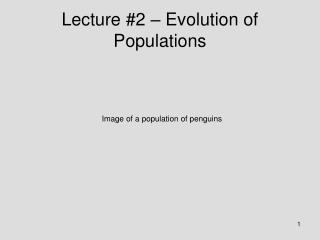 Lecture #2 � Evolution of Populations