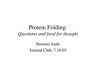Protein Folding:  Questions and food for thought