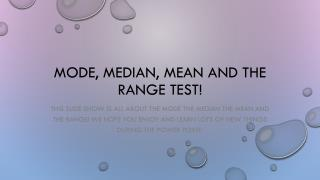 Mode, median, mean and the range test!