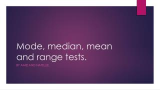 Mode, median, mean and range tests.