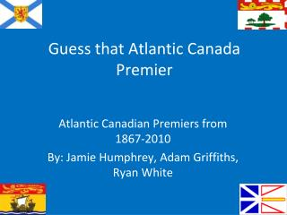 Guess that Atlantic Canada Premier