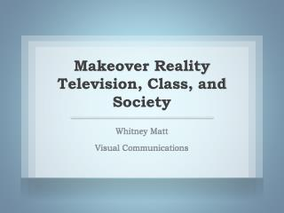 Makeover Reality Television, Class, and Society