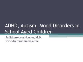 ADHD, Autism, Mood Disorders in School Aged Children