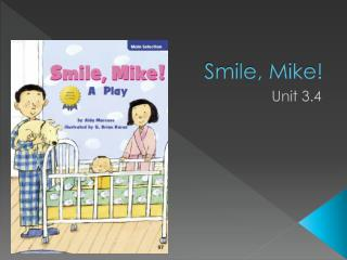 Smile, Mike!