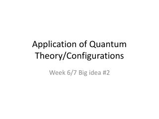 Application of Quantum Theory/Configurations